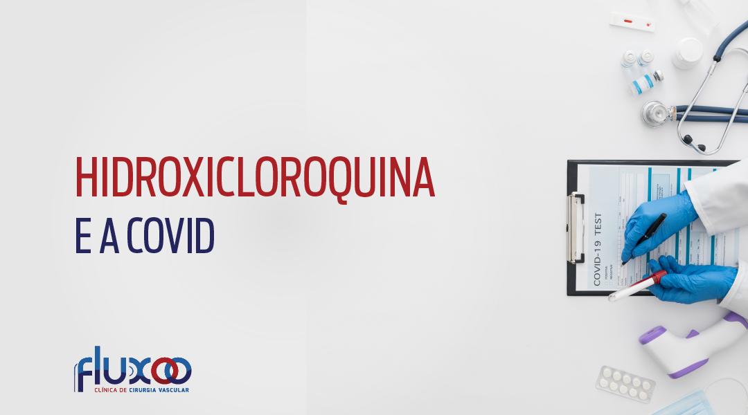 Cloroquina (hidroxicloroquina) e a COVID